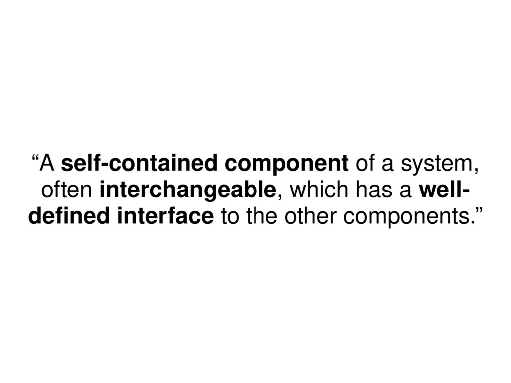 """A self-contained component of a system, often ..."