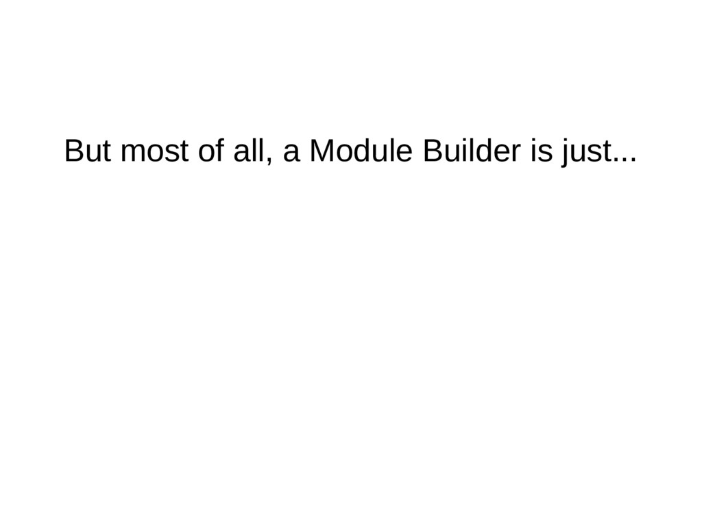But most of all, a Module Builder is just...