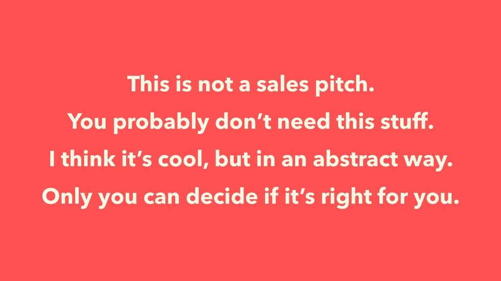 This is not a sales pitch. You probably don't n...