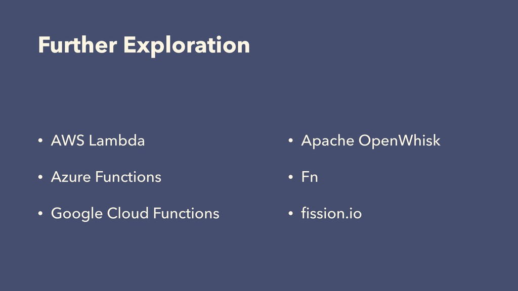 Further Exploration • AWS Lambda • Azure Functi...