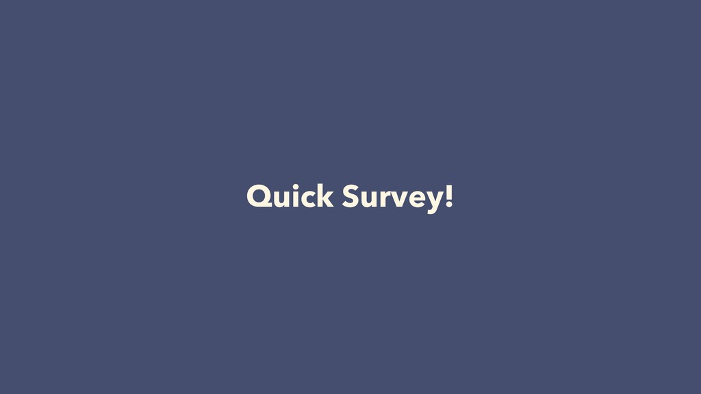 Quick Survey!