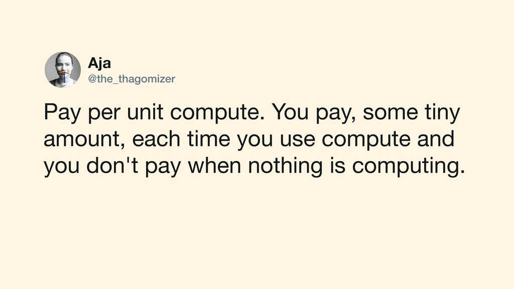 Aja @the_thagomizer Pay per unit compute. You p...