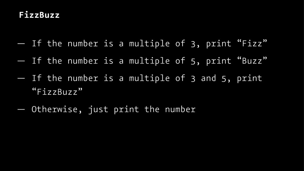 FizzBuzz — If the number is a multiple of 3, pr...