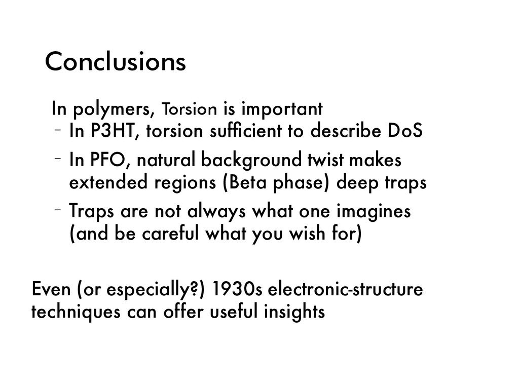 Conclusions • In polymers, Torsion is important...