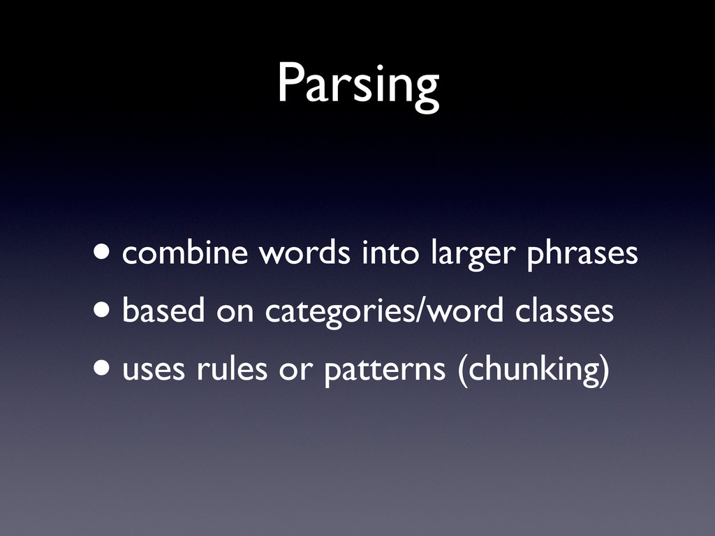 Parsing •combine words into larger phrases •bas...