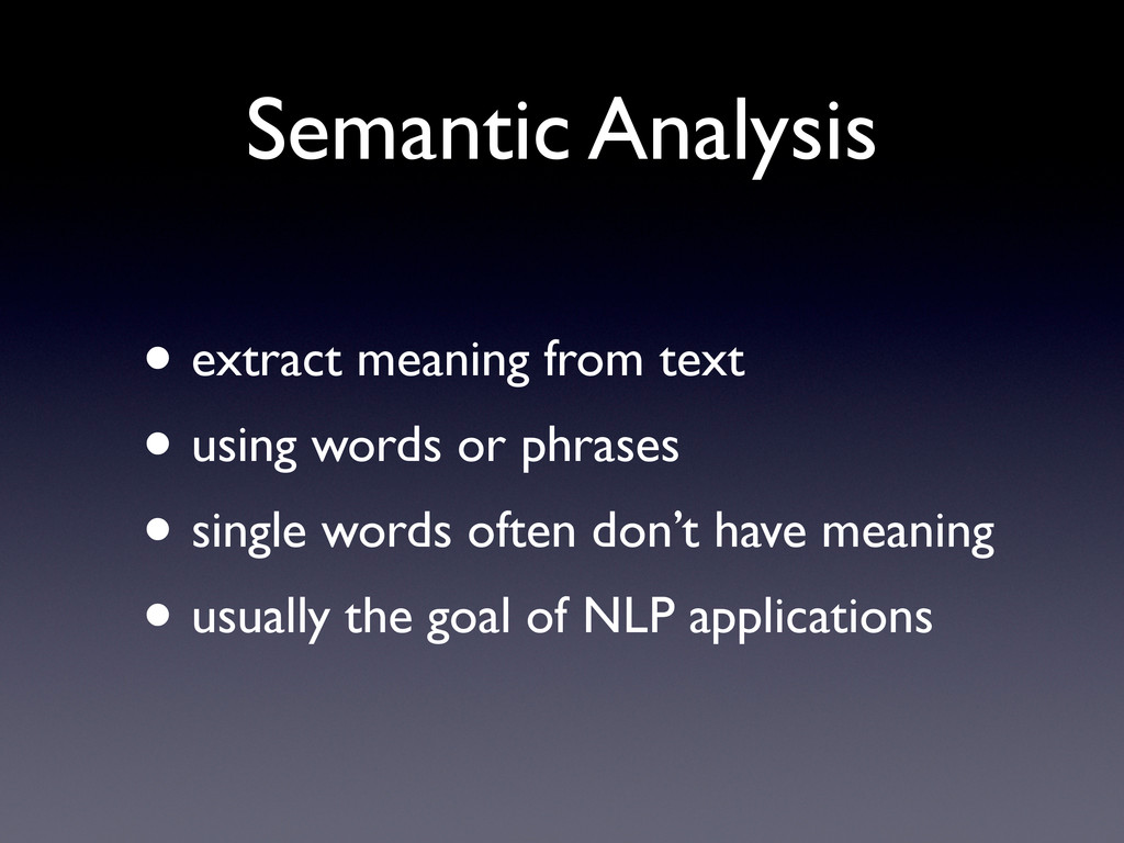 Semantic Analysis • extract meaning from text •...