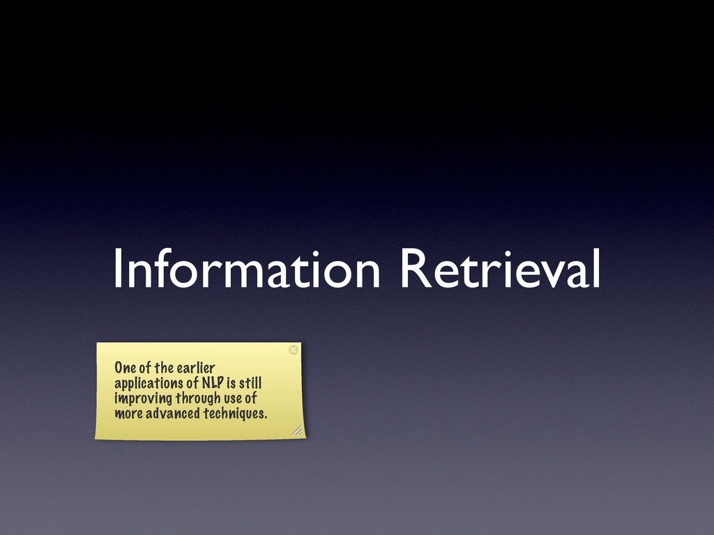 Information Retrieval One of the earlier applic...