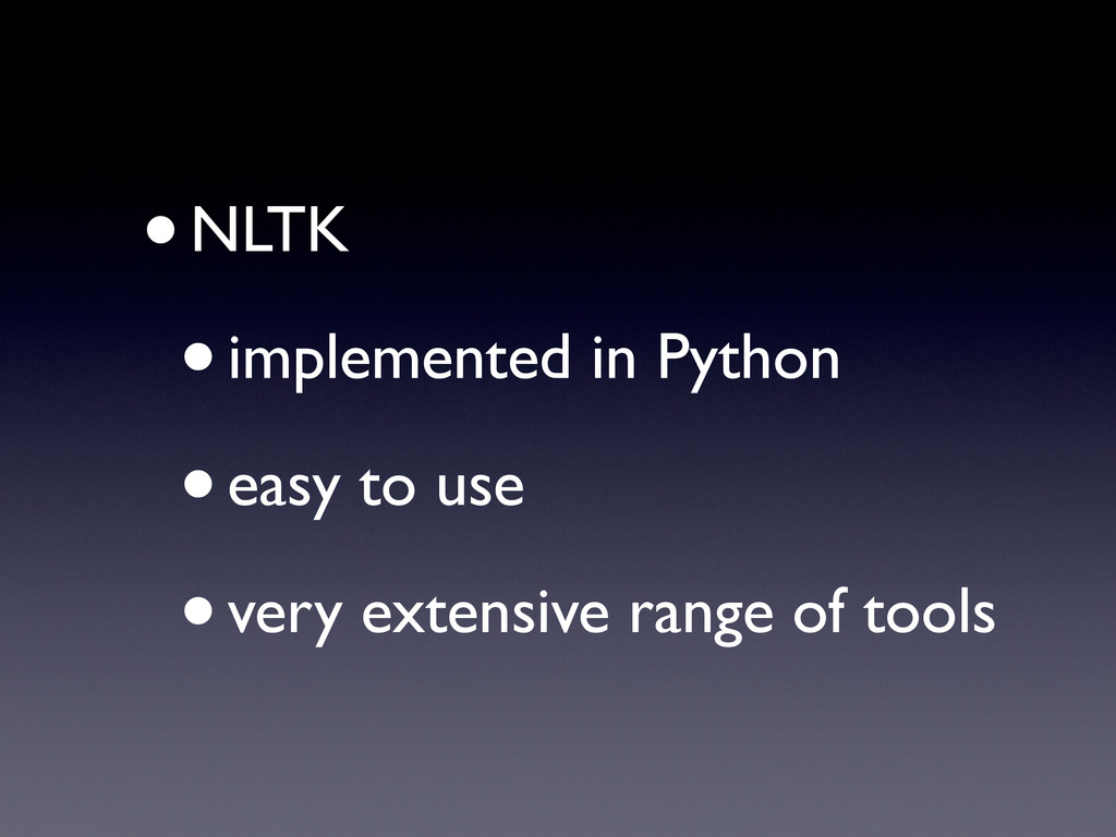 •NLTK •implemented in Python •easy to use •very...