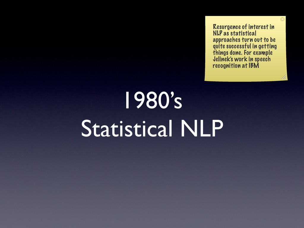 1980's Statistical NLP Resurgence of interest i...