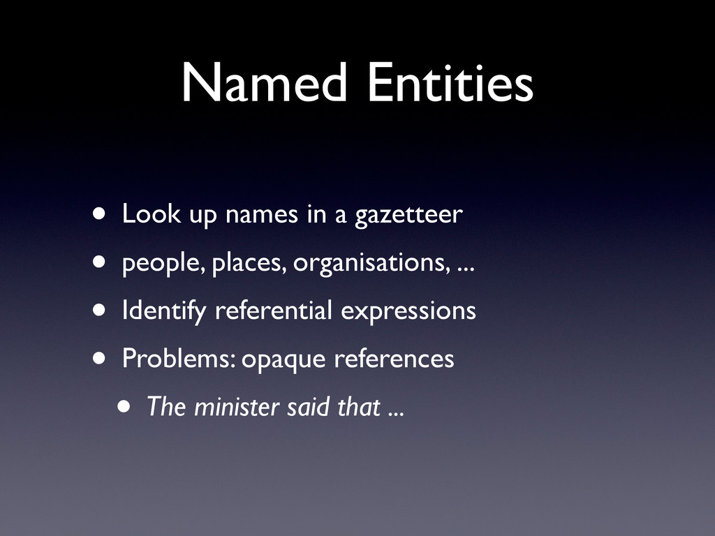 Named Entities • Look up names in a gazetteer •...