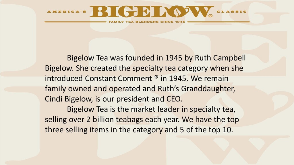Bigelow Tea was founded in 1945 by Ruth Campbel...
