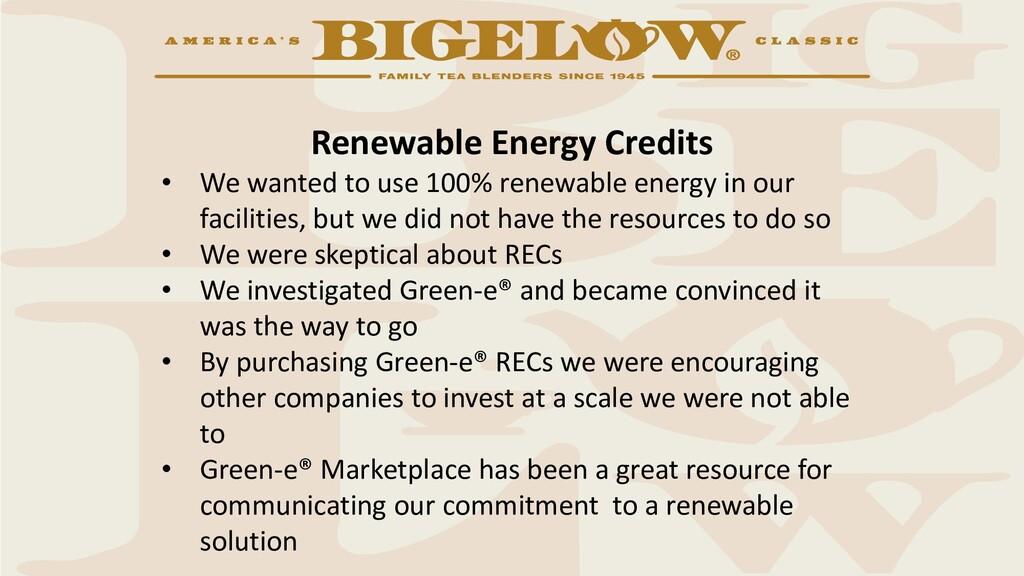 Renewable Energy Credits • We wanted to use 100...
