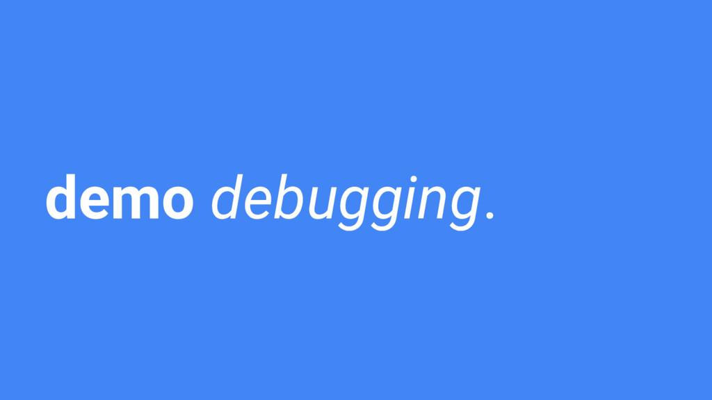 demo debugging.