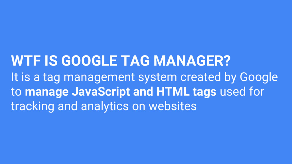WTF IS GOOGLE TAG MANAGER? It is a tag manageme...