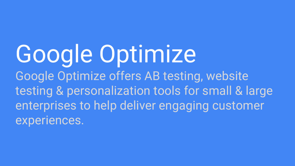 Google Optimize Google Optimize offers AB testi...