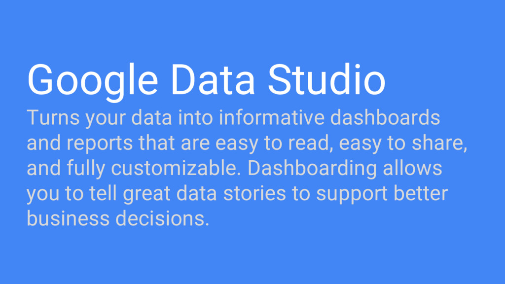 Google Data Studio Turns your data into informa...