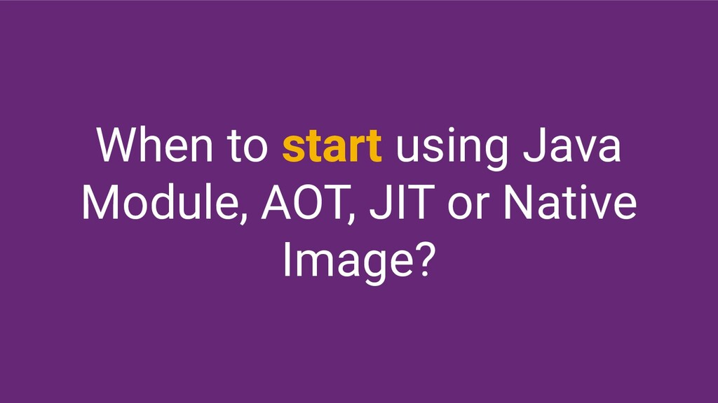 When to start using Java Module, AOT, JIT or Na...