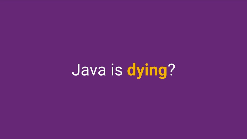 Java is dying?