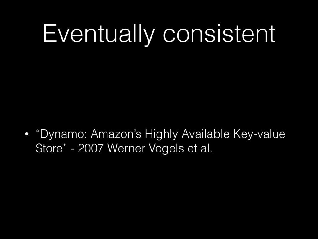 "Eventually consistent • ""Dynamo: Amazon's Highl..."
