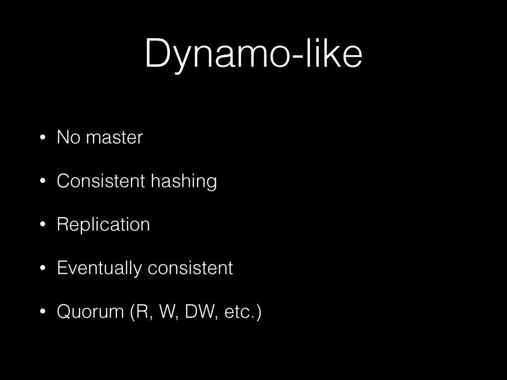 Dynamo-like • No master • Consistent hashing • ...