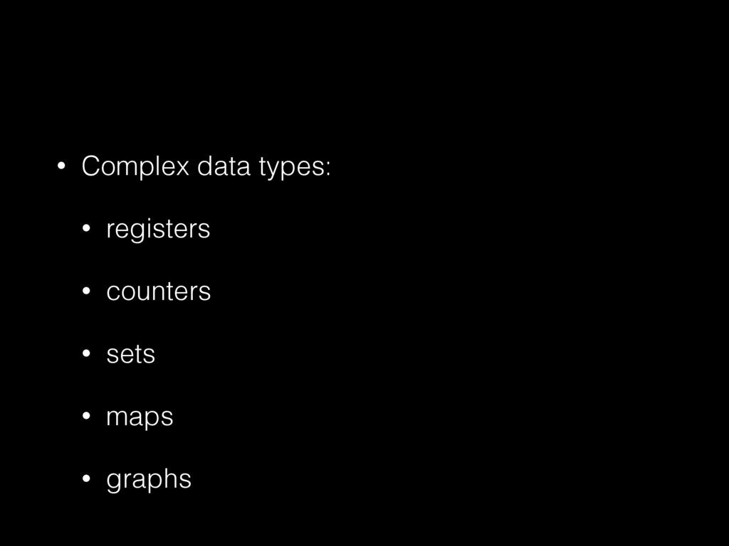 • Complex data types: • registers • counters • ...