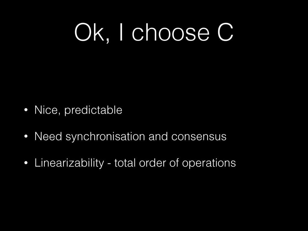 Ok, I choose C • Nice, predictable • Need synch...
