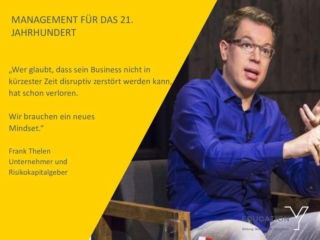 """MANAGEMENT FÜR DAS 21. JAHRHUNDERT """"Wer glaubt,..."""