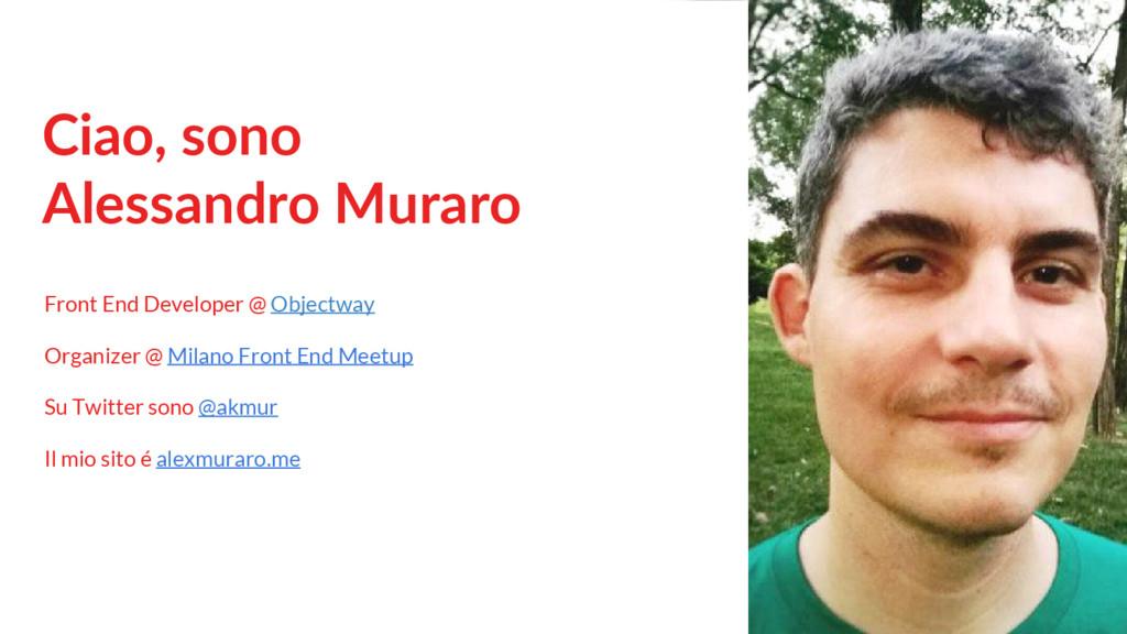 Ciao, sono Alessandro Muraro Front End Develope...