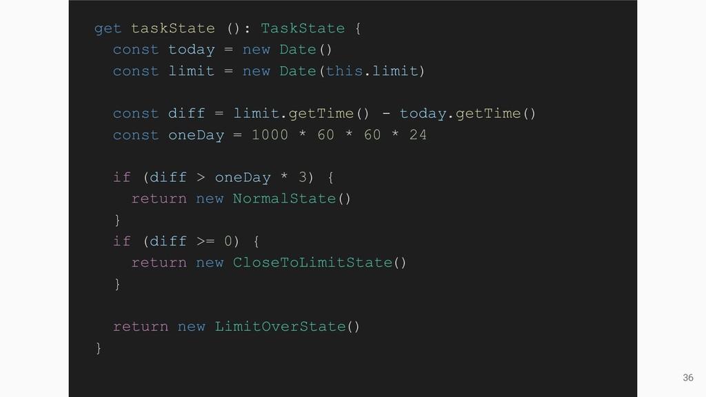 36 get taskState (): TaskState { const today = ...