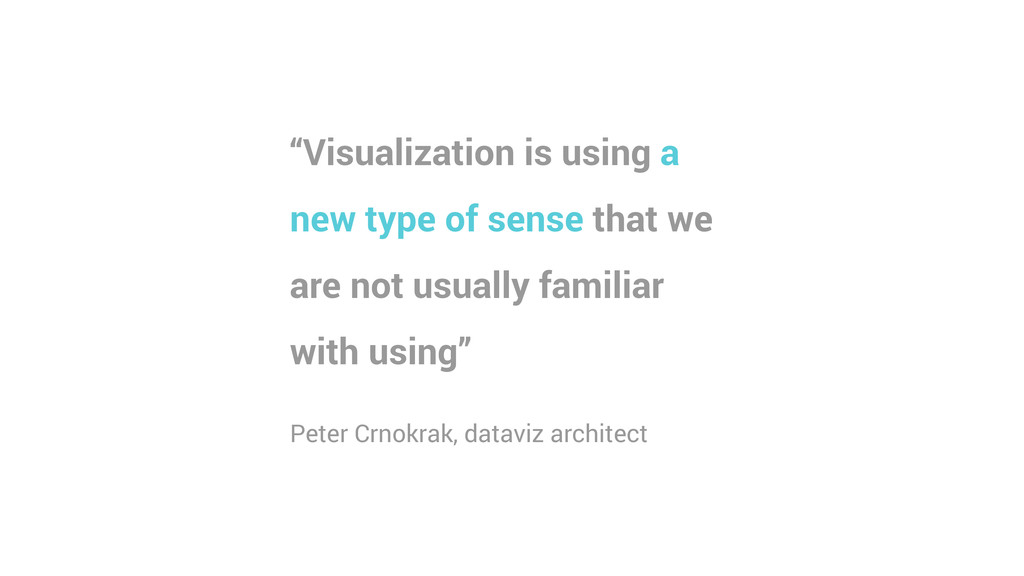 """""""Visualization is using a new type of sense tha..."""