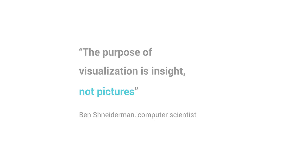 """""""The purpose of visualization is insight, not p..."""