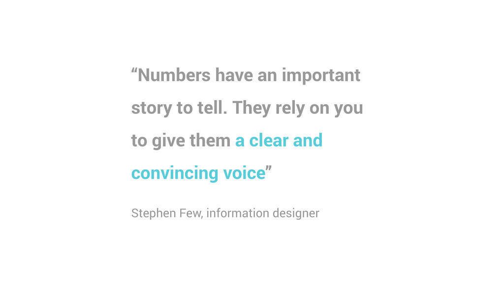 """""""Numbers have an important story to tell. They ..."""