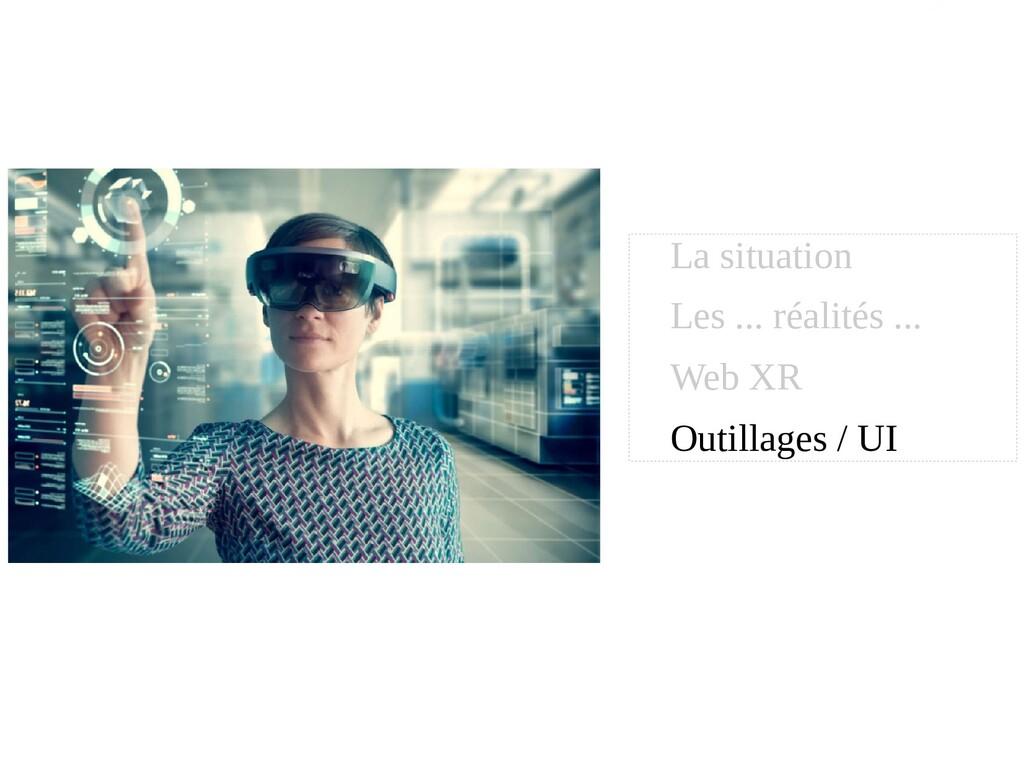 La situation Les ... réalités ... Web XR Outill...