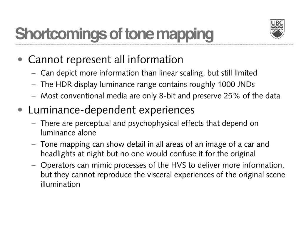 Shortcomings of tone mapping • Cannot represent...