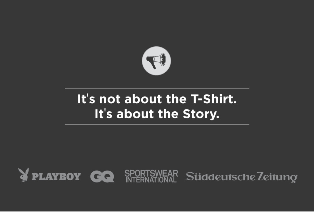 It's not about the T-Shirt. It's about the Stor...