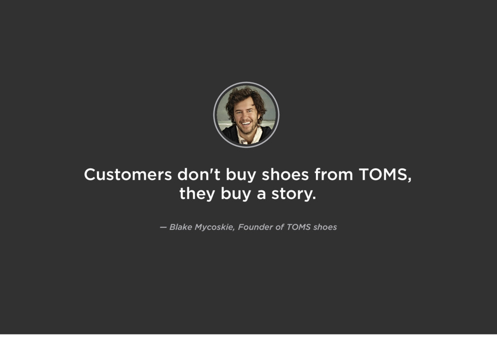 Customers don't buy shoes from TOMS, they buy a...