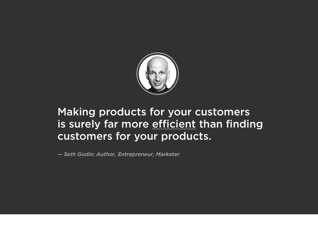 Making products for your customers is surely fa...