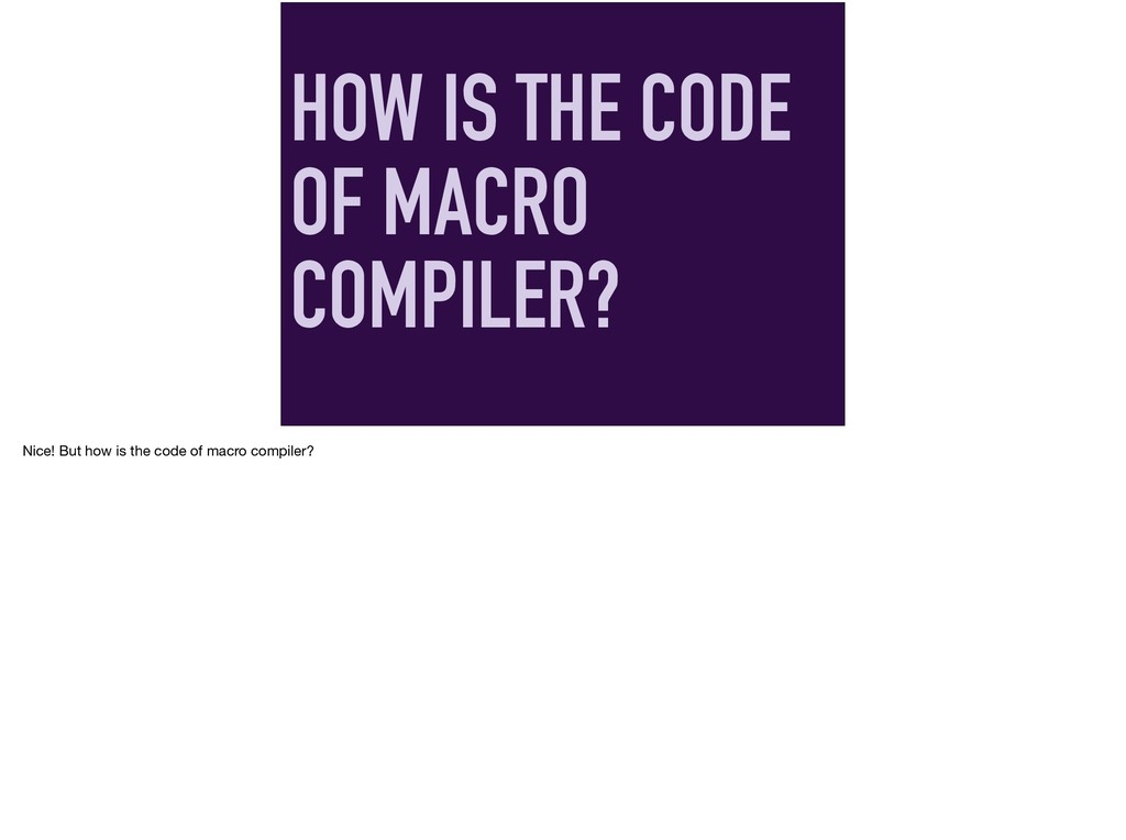 HOW IS THE CODE OF MACRO COMPILER? Nice! But ho...