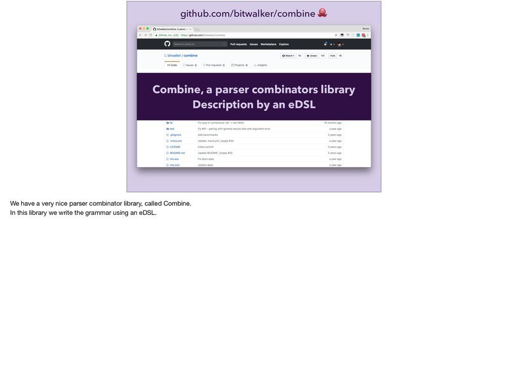 github.com/bitwalker/combine  Combine, a parser...