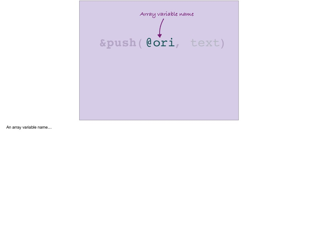 Array variable name &push( ) @ori text , An arr...