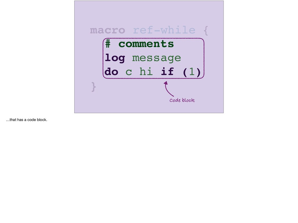 macro { } ref-while # comments log message do c...