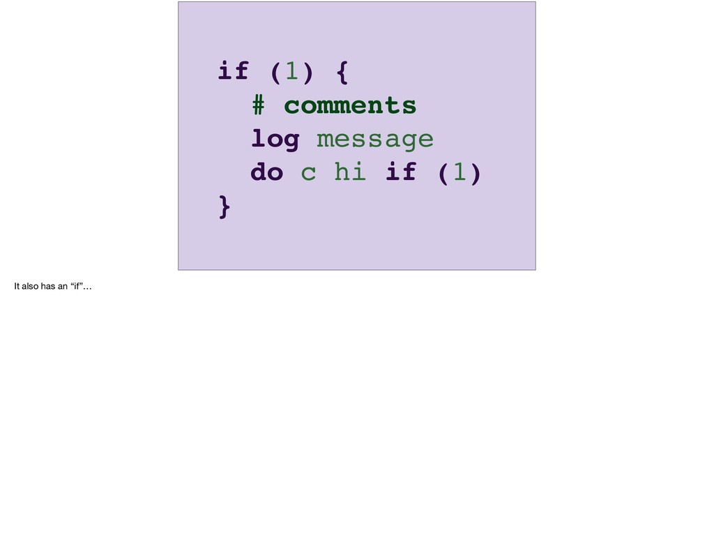 if (1) { # comments log message do c hi if (1) ...