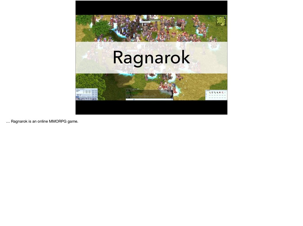 Ragnarok … Ragnarok is an online MMORPG game.