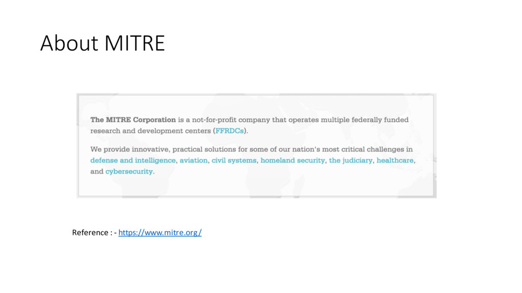 About MITRE Reference : - https://www.mitre.org/