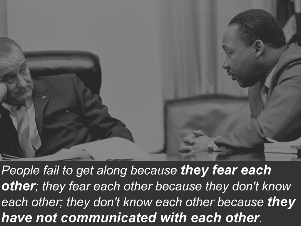 People fail to get along because they fear each...
