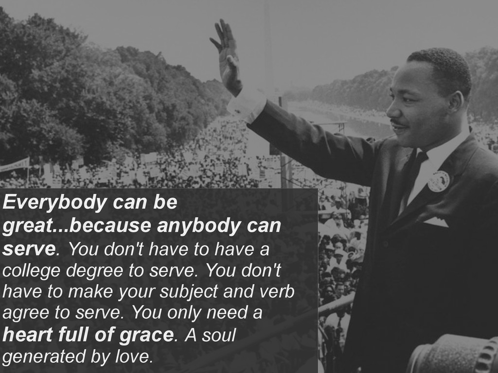 Everybody can be great...because anybody can se...