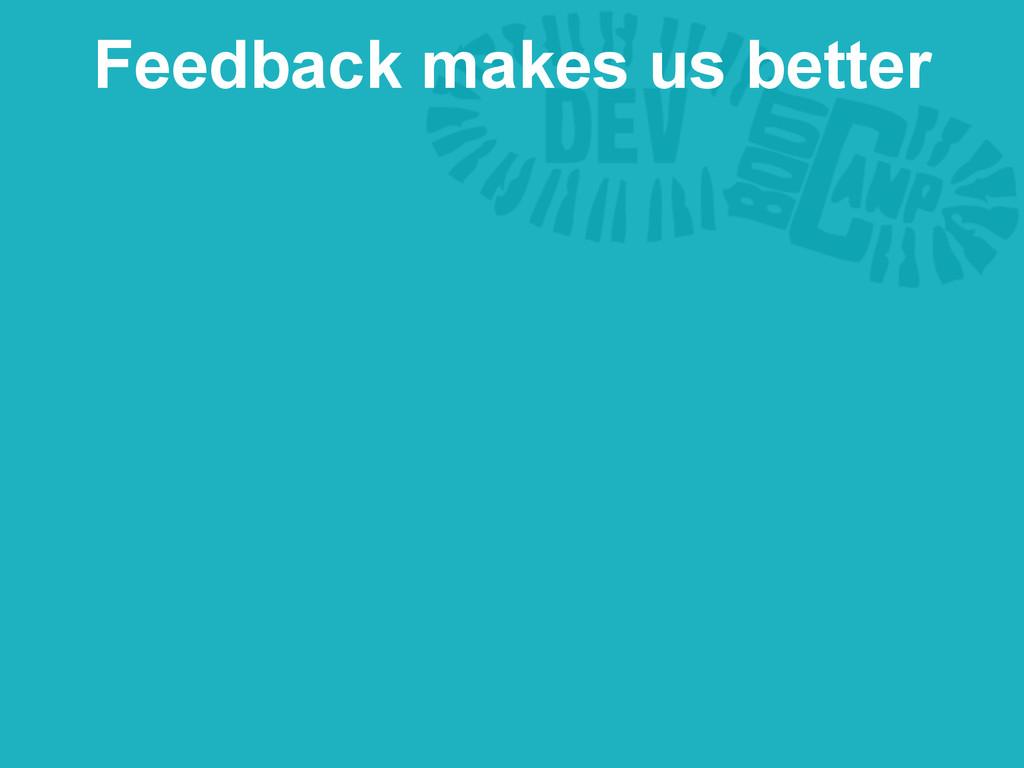 Feedback makes us better