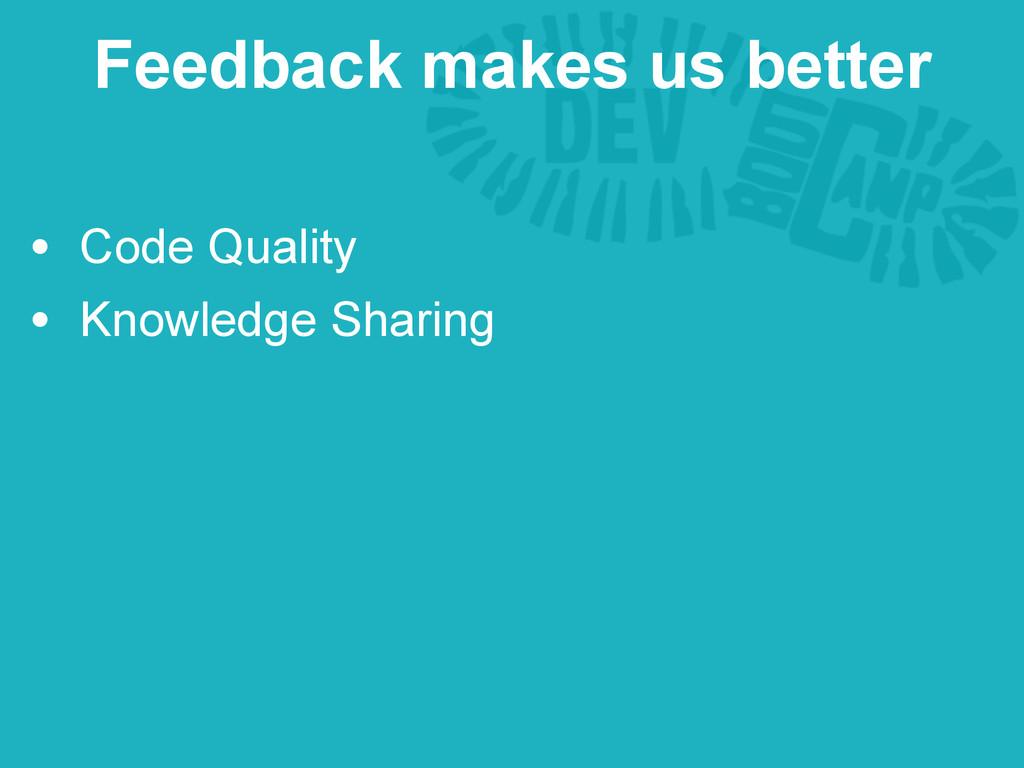 • Code Quality • Knowledge Sharing Feedback mak...