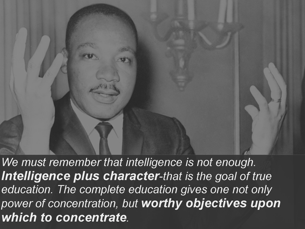 We must remember that intelligence is not enoug...