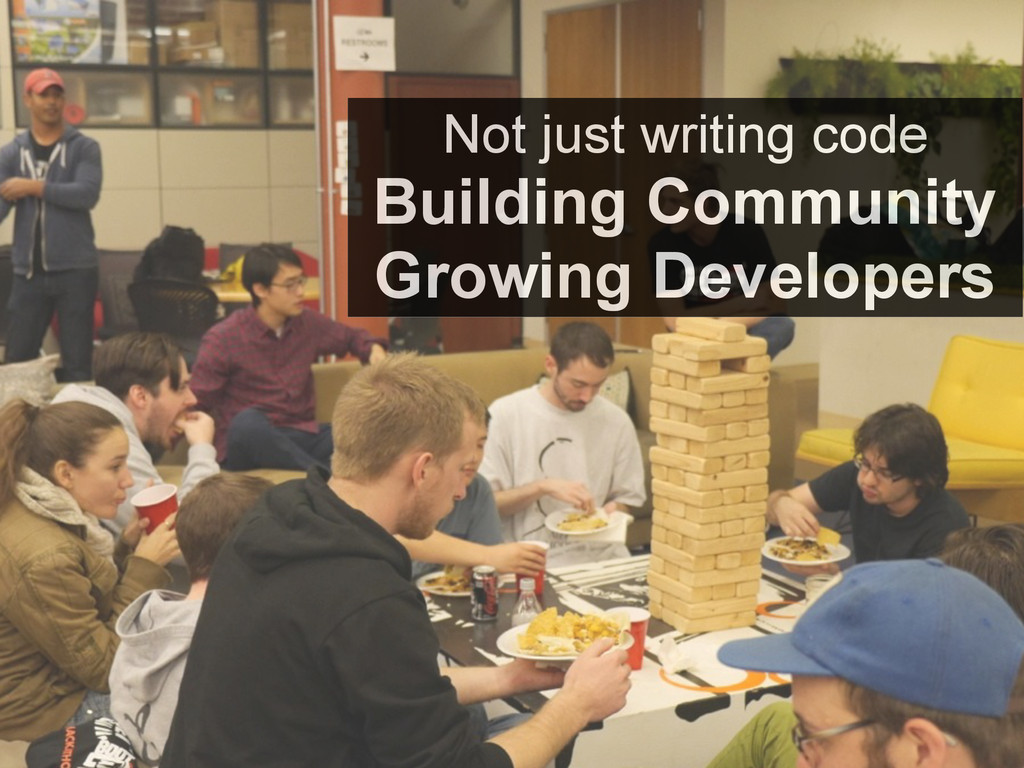 Not just writing code Building Community Growin...